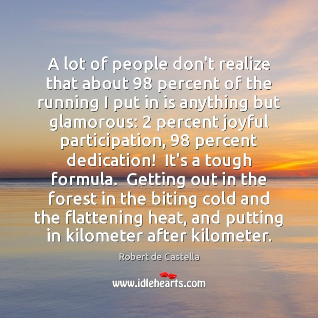 A lot of people don't realize that about 98 percent of the running Image
