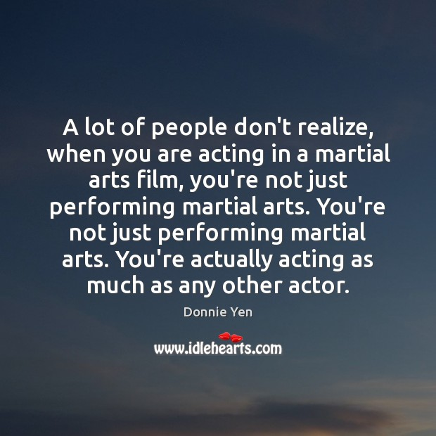 Image, A lot of people don't realize, when you are acting in a