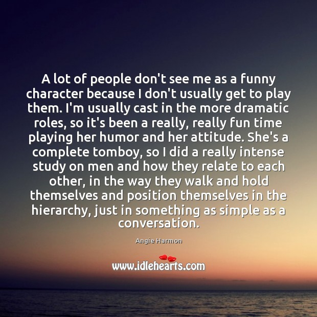 A lot of people don't see me as a funny character because Angie Harmon Picture Quote