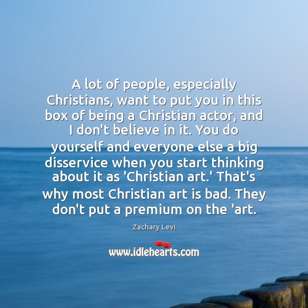 A lot of people, especially Christians, want to put you in this Image
