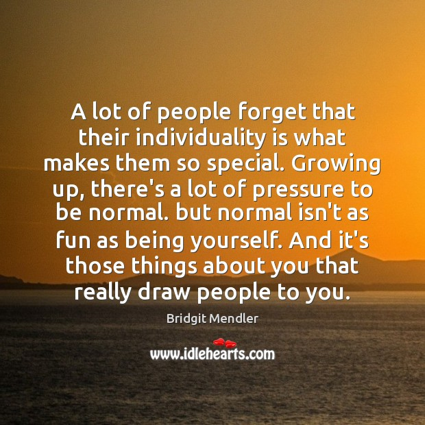 Image, A lot of people forget that their individuality is what makes them