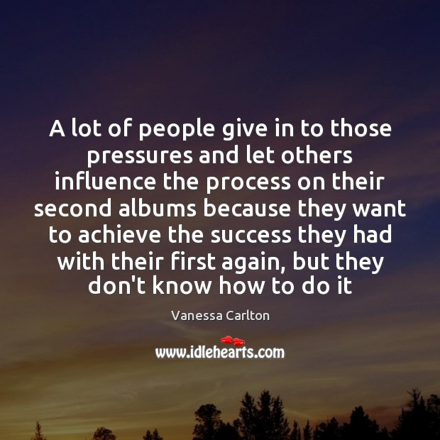 A lot of people give in to those pressures and let others Vanessa Carlton Picture Quote