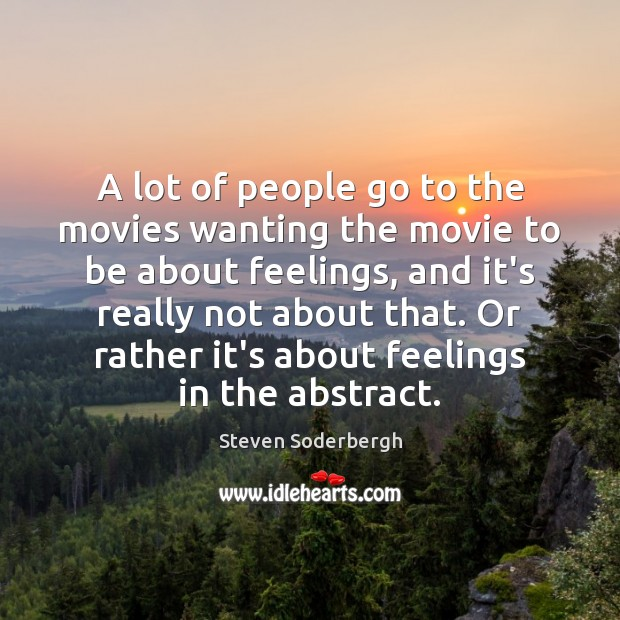 A lot of people go to the movies wanting the movie to Steven Soderbergh Picture Quote