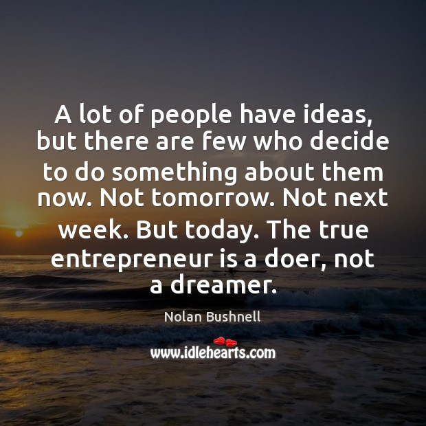 A lot of people have ideas, but there are few who decide Nolan Bushnell Picture Quote