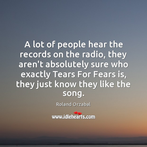 A lot of people hear the records on the radio, they aren't Image