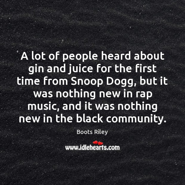 A lot of people heard about gin and juice for the first Image