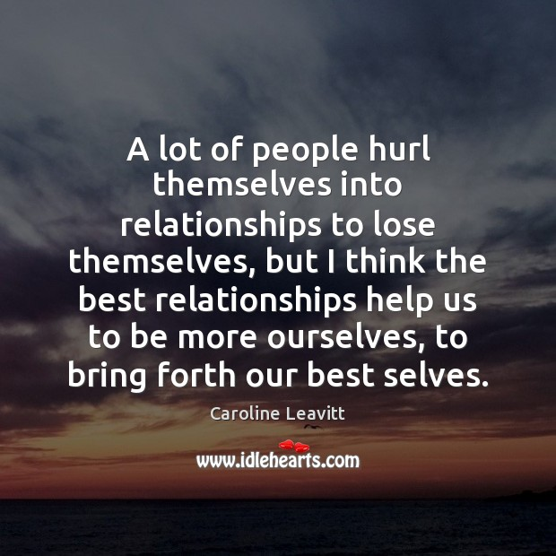 Image, A lot of people hurl themselves into relationships to lose themselves, but