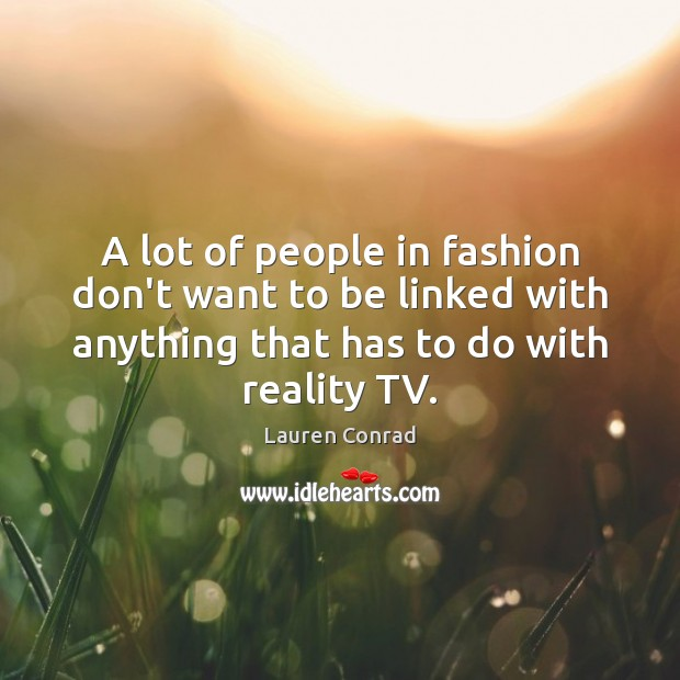 A lot of people in fashion don't want to be linked with Lauren Conrad Picture Quote