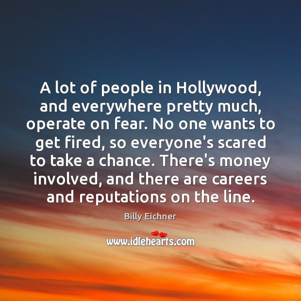 Image, A lot of people in Hollywood, and everywhere pretty much, operate on