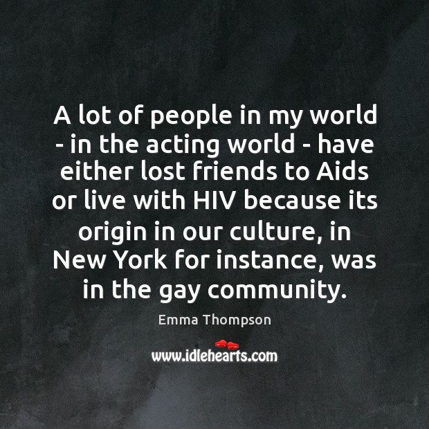 A lot of people in my world – in the acting world Image