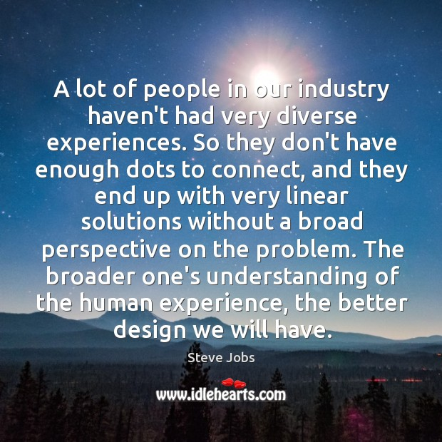 A lot of people in our industry haven't had very diverse experiences. Image