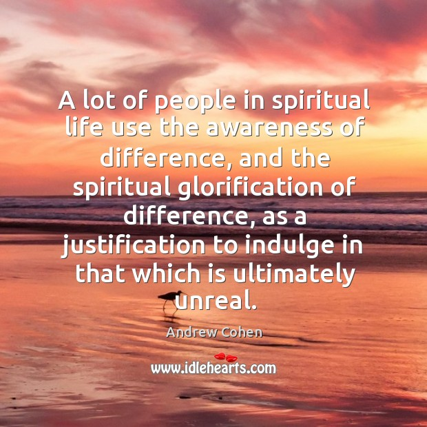 A lot of people in spiritual life use the awareness of difference Image