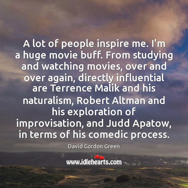 Image, A lot of people inspire me. I'm a huge movie buff. From