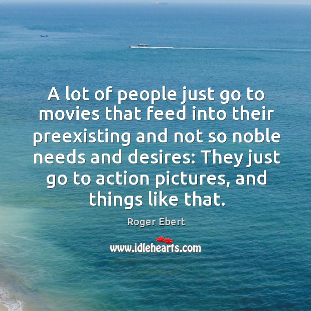 Image, A lot of people just go to movies that feed into their preexisting