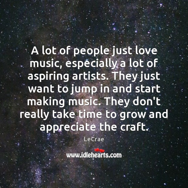A lot of people just love music, especially a lot of aspiring Image