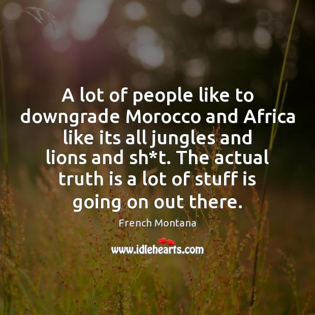 A lot of people like to downgrade Morocco and Africa like its Image