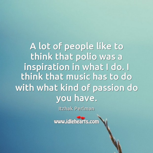 A lot of people like to think that polio was a inspiration Image