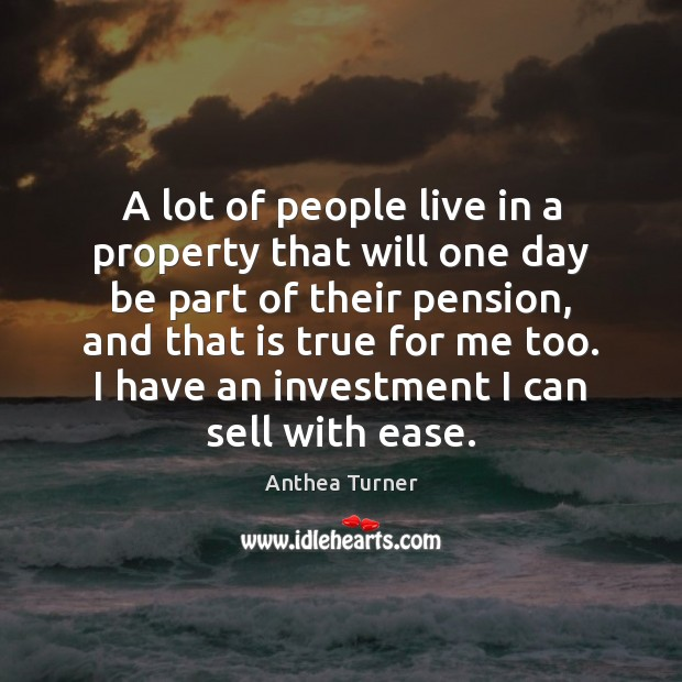 A lot of people live in a property that will one day Image