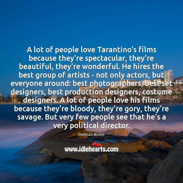 A lot of people love Tarantino's films because they're spectacular, they're beautiful, Demian Bichir Picture Quote