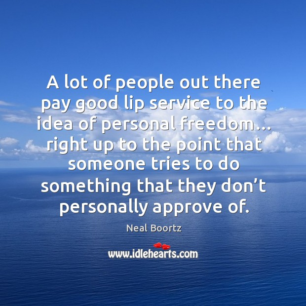 A lot of people out there pay good lip service to the idea of personal freedom… Image