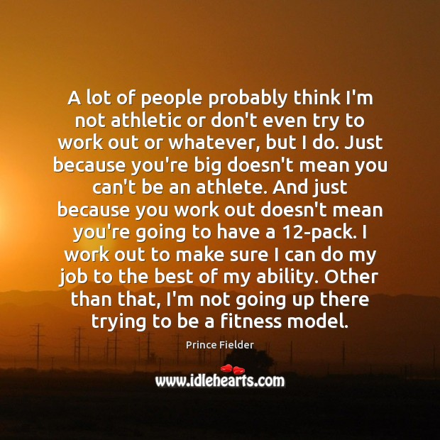 A lot of people probably think I'm not athletic or don't even Fitness Quotes Image