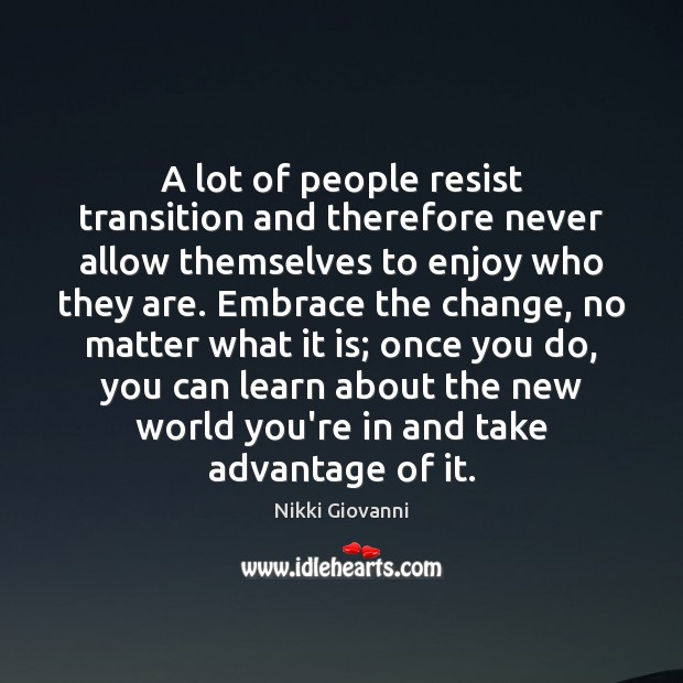 Image, A lot of people resist transition and therefore never allow themselves to