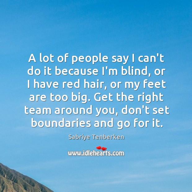 A lot of people say I can't do it because I'm blind, Image