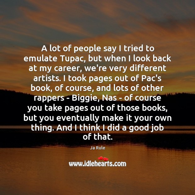 A lot of people say I tried to emulate Tupac, but when Ja Rule Picture Quote