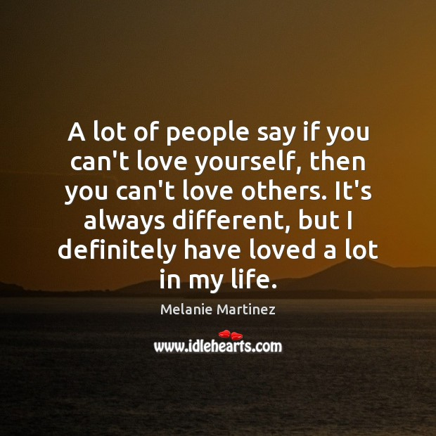 A lot of people say if you can't love yourself, then you Image