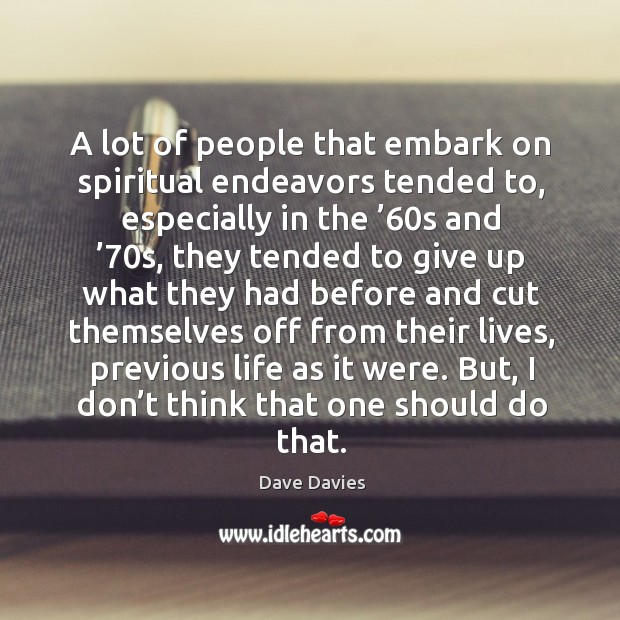 A lot of people that embark on spiritual endeavors tended to, especially in the '60s and '70s Image