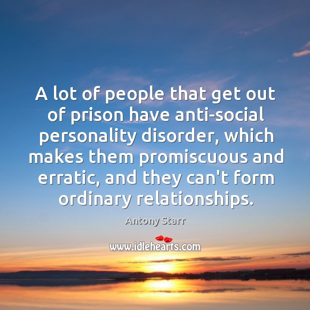 Image, A lot of people that get out of prison have anti-social personality