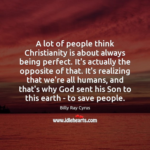 A lot of people think Christianity is about always being perfect. It's Earth Quotes Image