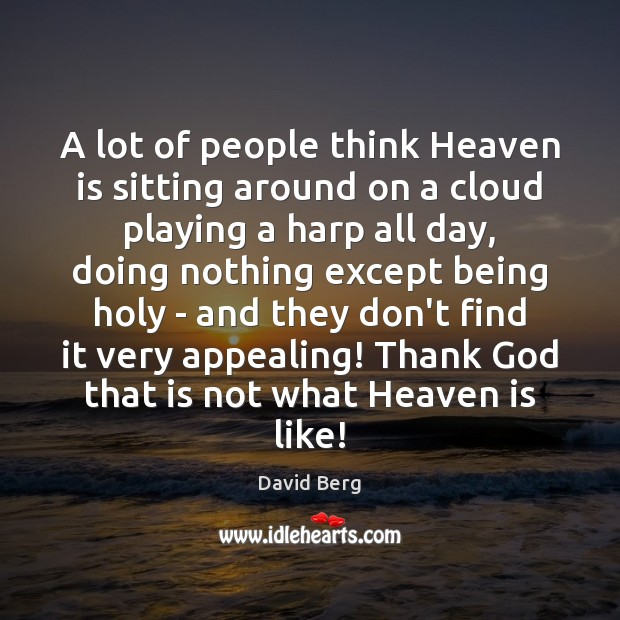Image, A lot of people think Heaven is sitting around on a cloud