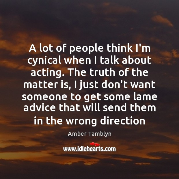 Image, A lot of people think I'm cynical when I talk about acting.