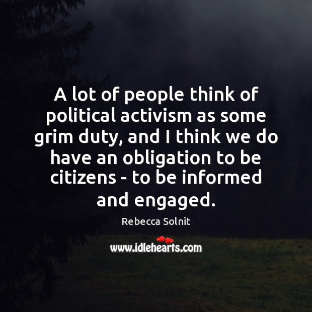 A lot of people think of political activism as some grim duty, Image