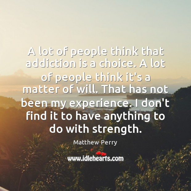 A lot of people think that addiction is a choice. A lot Addiction Quotes Image