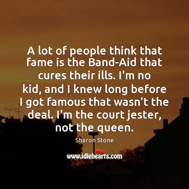 Image, A lot of people think that fame is the Band-Aid that cures