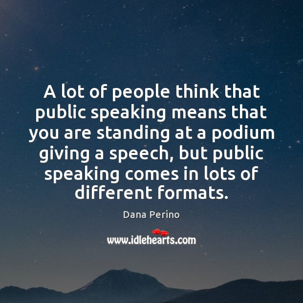 A lot of people think that public speaking means that you are Image