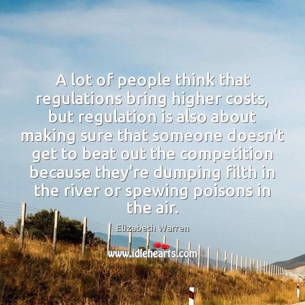 A lot of people think that regulations bring higher costs, but regulation Image