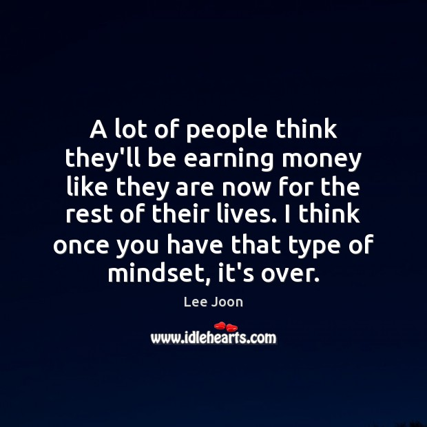 A lot of people think they'll be earning money like they are Image