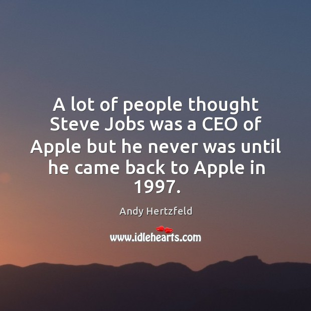 Image, A lot of people thought steve jobs was a ceo of apple but he never was until he came back to apple in 1997.