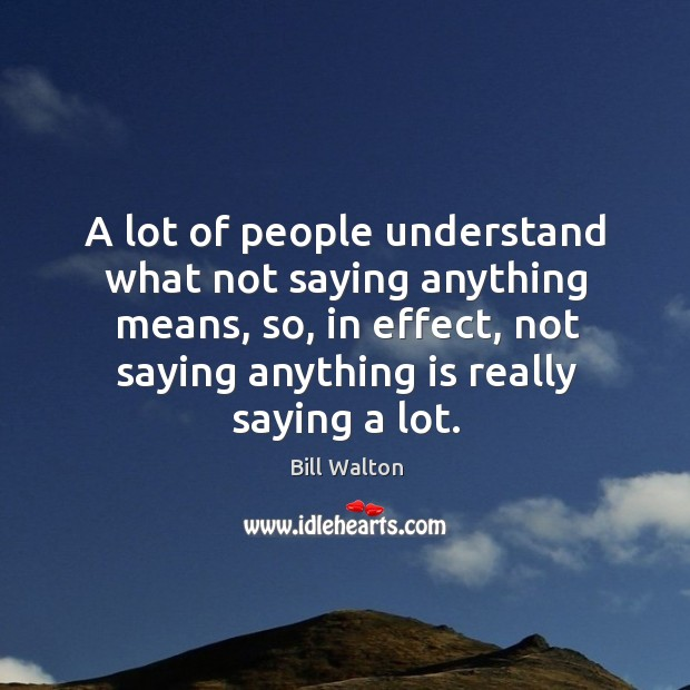 A lot of people understand what not saying anything means, so, in effect Image