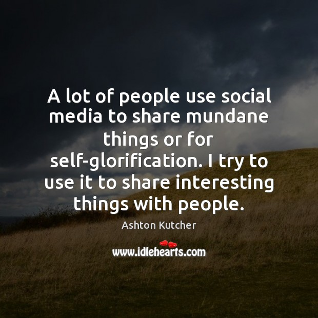 A lot of people use social media to share mundane things or for self-glorification. Social Media Quotes Image