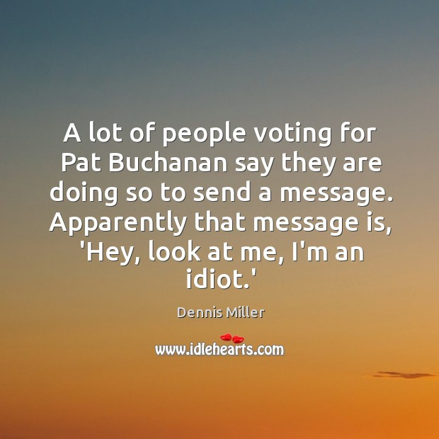 A lot of people voting for Pat Buchanan say they are doing Image