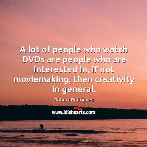 A lot of people who watch DVDs are people who are interested Robert Rodriguez Picture Quote