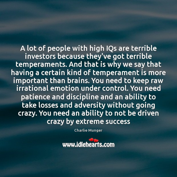 A lot of people with high IQs are terrible investors because they've Image