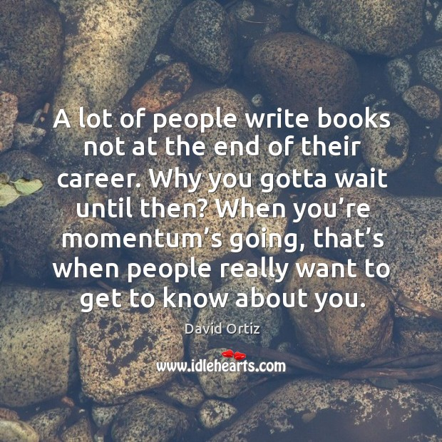Image, A lot of people write books not at the end of their career. Why you gotta wait until then?