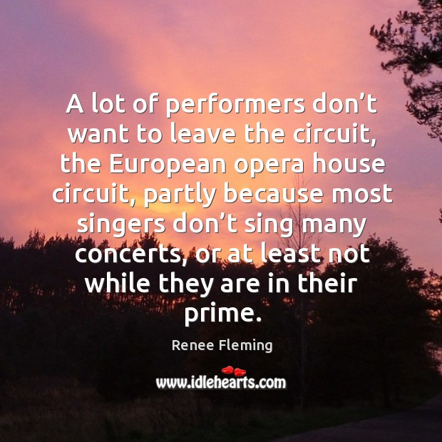 Renee Fleming Quote A Lot Of Performers Don T Want To