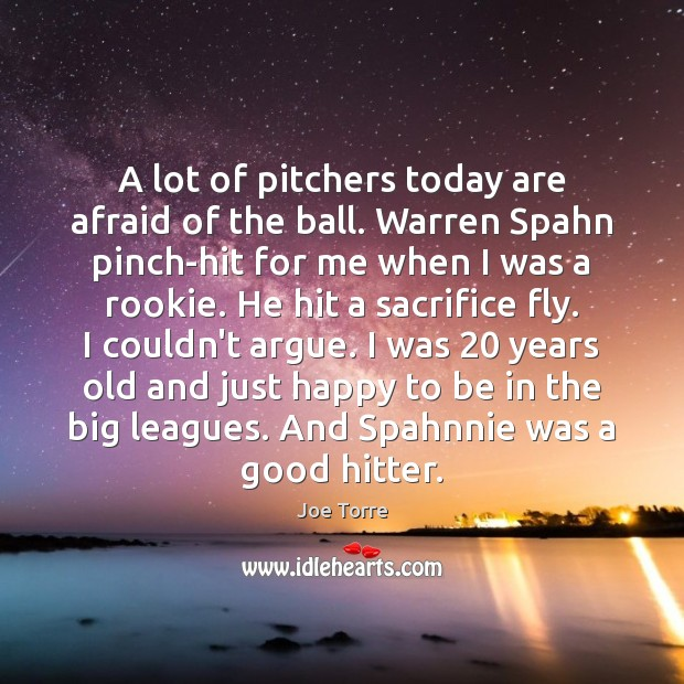 Image, A lot of pitchers today are afraid of the ball. Warren Spahn