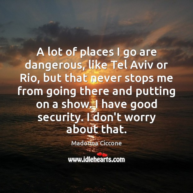 Image, A lot of places I go are dangerous, like Tel Aviv or
